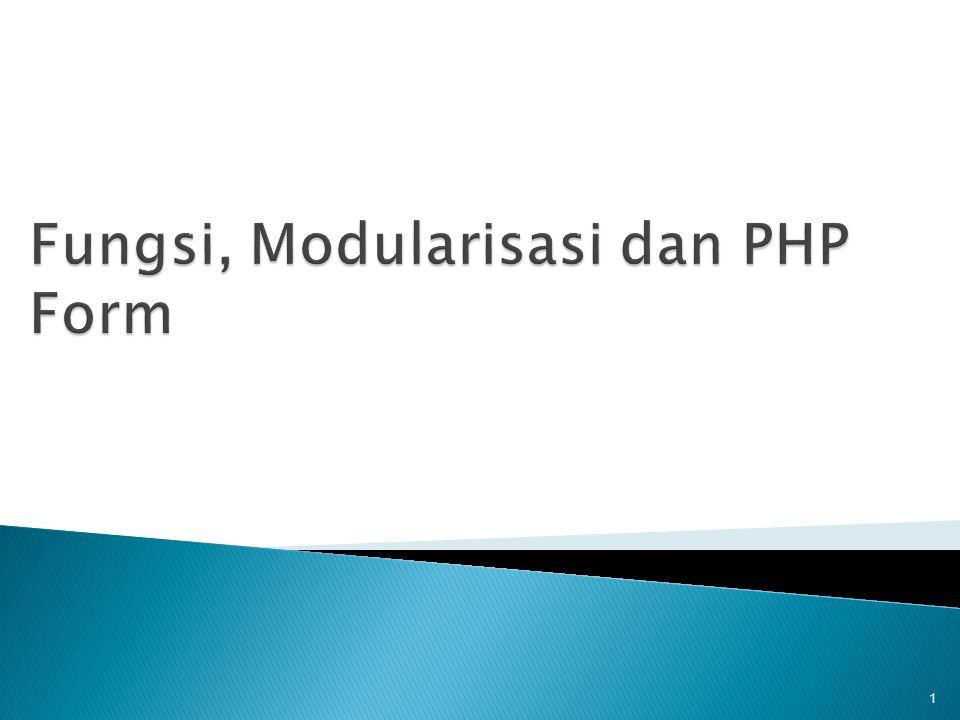 Fungsi, Modularisasi dan PHP Form