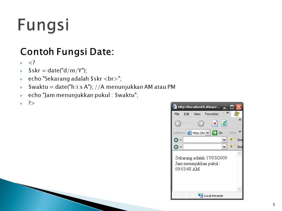 Fungsi Contoh Fungsi Date: < $skr = date( d/m/Y );