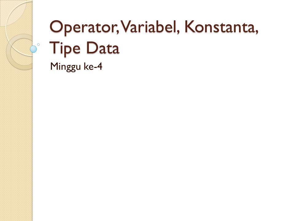 Operator, Variabel, Konstanta, Tipe Data