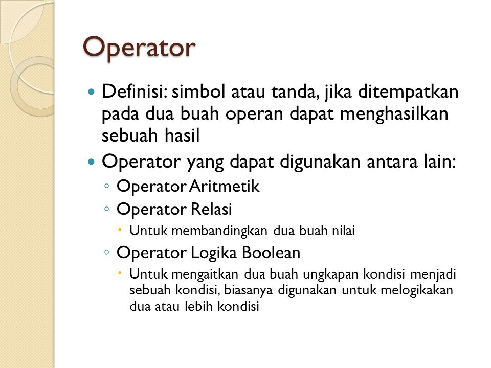 Operator Definisi: simbol atau tanda, jika ditempatkan pada dua buah operan dapat menghasilkan sebuah hasil.