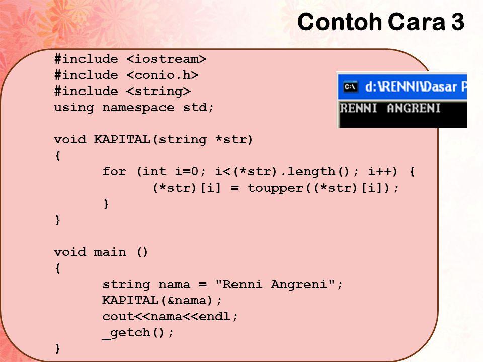 Contoh Cara 3 #include <iostream> #include <conio.h>