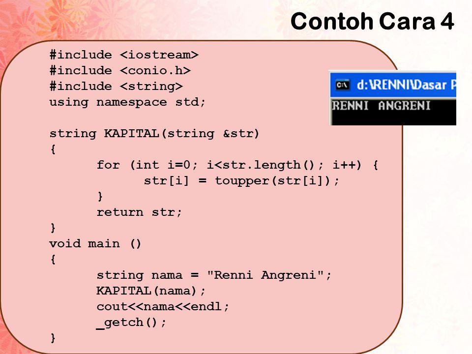 Contoh Cara 4 #include <iostream> #include <conio.h>