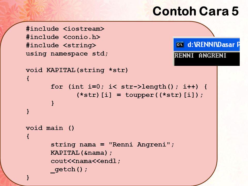 Contoh Cara 5 #include <iostream> #include <conio.h>