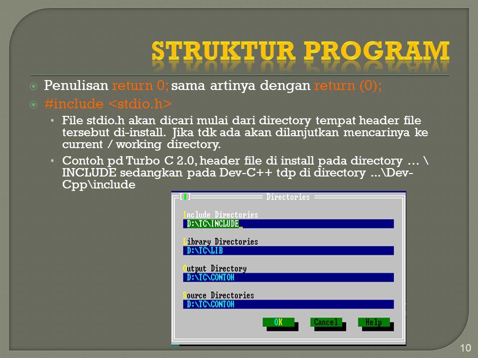 Struktur Program Penulisan return 0; sama artinya dengan return (0);