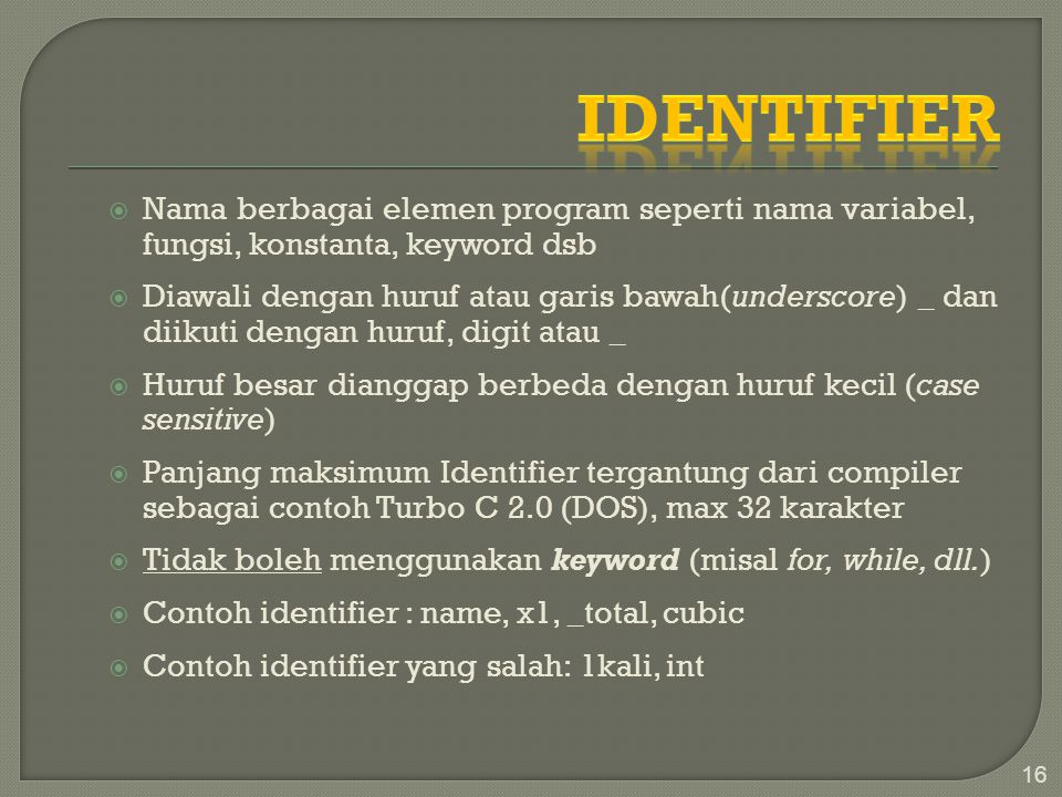 Identifier Nama berbagai elemen program seperti nama variabel, fungsi, konstanta, keyword dsb.