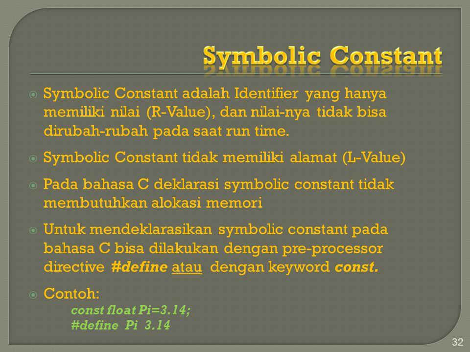 Symbolic Constant Symbolic Constant adalah Identifier yang hanya memiliki nilai (R-Value), dan nilai-nya tidak bisa dirubah-rubah pada saat run time.
