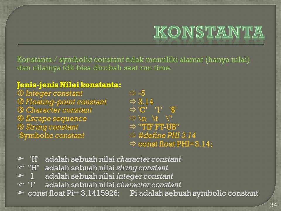 Konstanta Konstanta / symbolic constant tidak memiliki alamat (hanya nilai) dan nilainya tdk bisa dirubah saat run time.