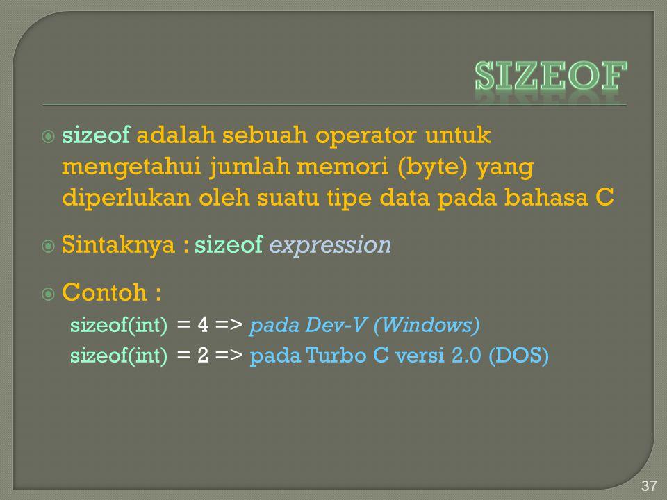Sizeof sizeof adalah sebuah operator untuk mengetahui jumlah memori (byte) yang diperlukan oleh suatu tipe data pada bahasa C.