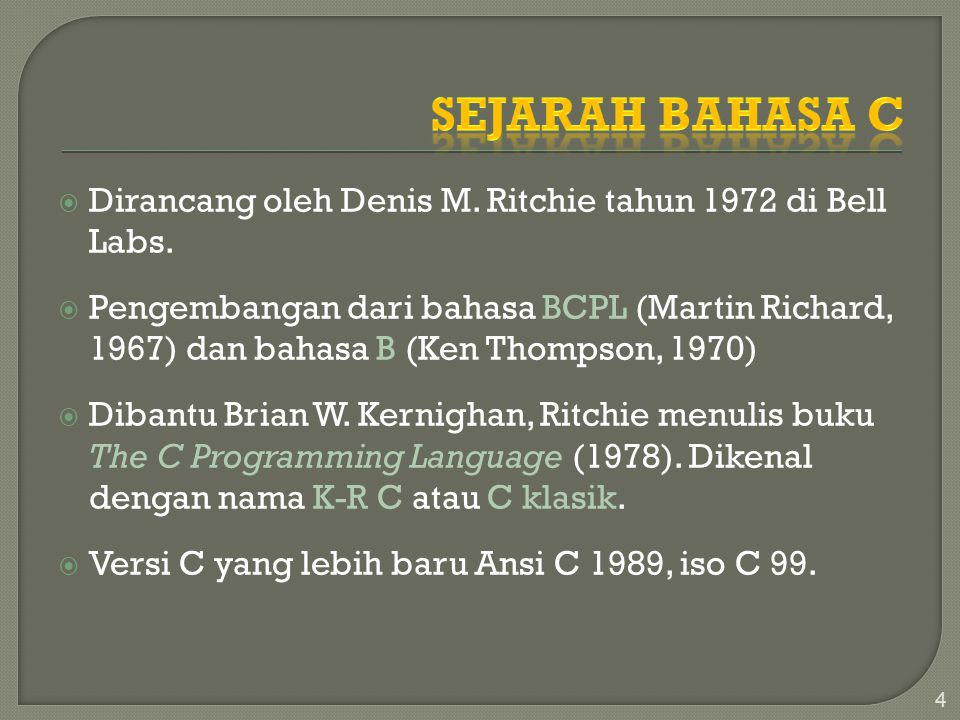 Sejarah Bahasa C Dirancang oleh Denis M. Ritchie tahun 1972 di Bell Labs.