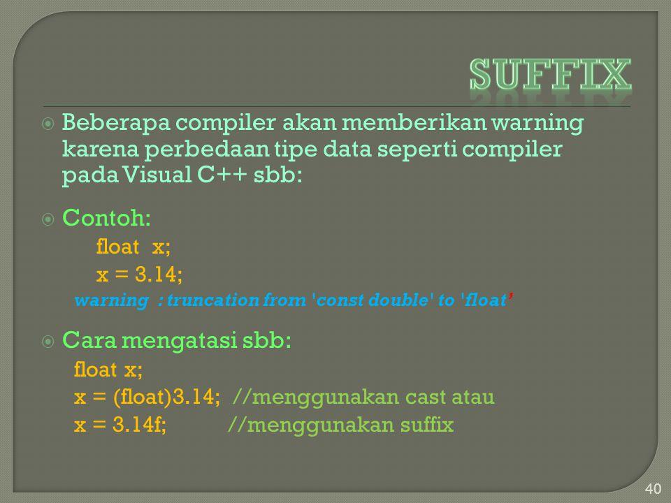Suffix Beberapa compiler akan memberikan warning karena perbedaan tipe data seperti compiler pada Visual C++ sbb: