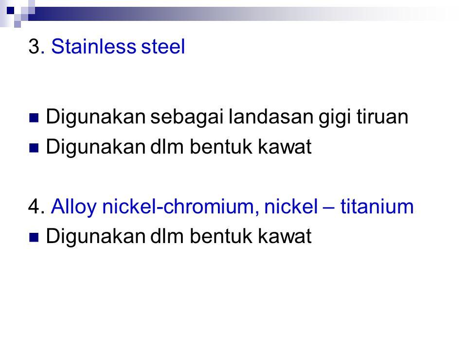 3. Stainless steel Digunakan sebagai landasan gigi tiruan.