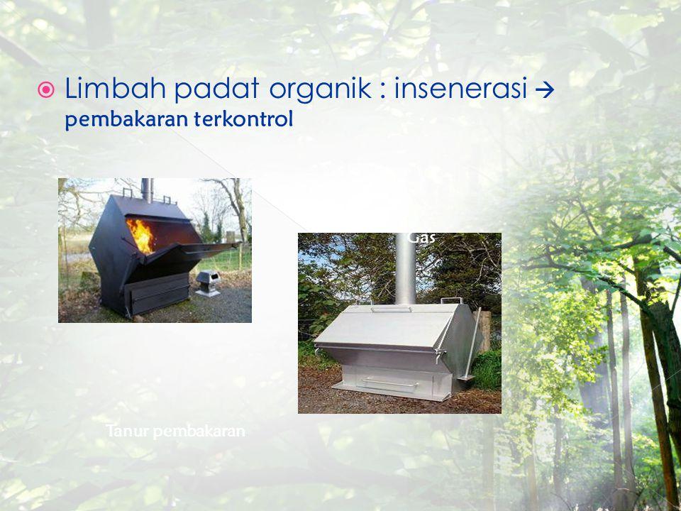 Limbah padat organik : insenerasi  pembakaran terkontrol