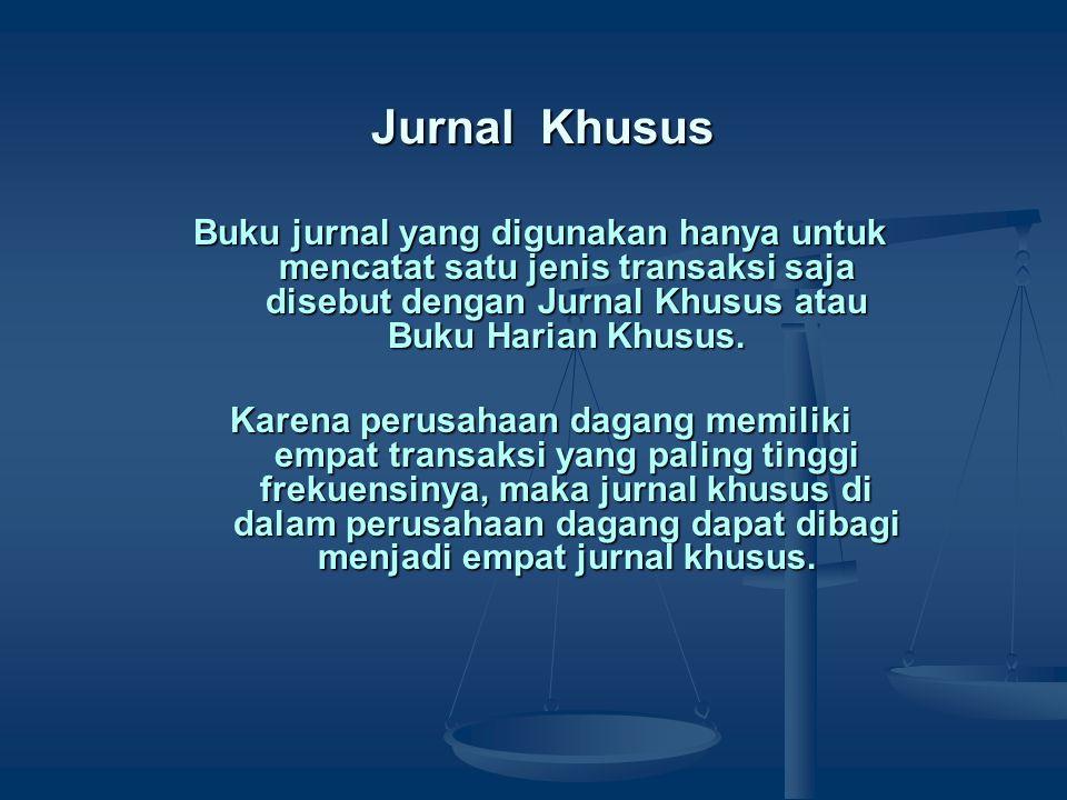Jurnal Khusus Buku jurnal yang digunakan hanya untuk mencatat satu jenis transaksi saja disebut dengan Jurnal Khusus atau Buku Harian Khusus.