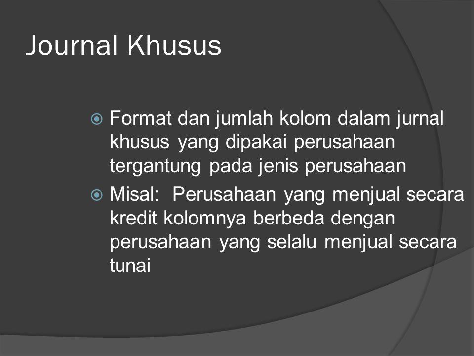 Journal Khusus Format dan jumlah kolom dalam jurnal khusus yang dipakai perusahaan tergantung pada jenis perusahaan.