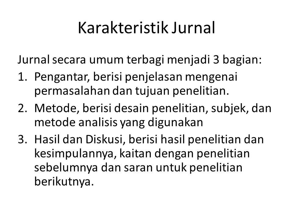 Karakteristik Jurnal Jurnal secara umum terbagi menjadi 3 bagian: