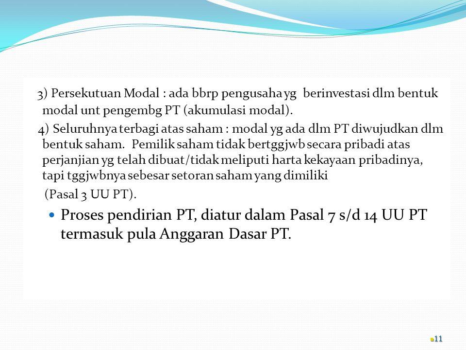 3) Persekutuan Modal : ada bbrp pengusaha yg berinvestasi dlm bentuk modal unt pengembg PT (akumulasi modal).