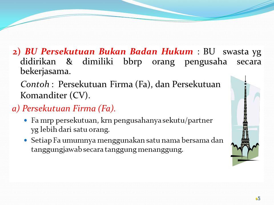 Contoh : Persekutuan Firma (Fa), dan Persekutuan Komanditer (CV).