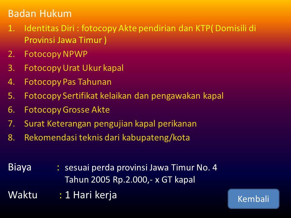 Badan Hukum Identitas Diri : fotocopy Akte pendirian dan KTP( Domisili di Provinsi Jawa Timur ) Fotocopy NPWP.