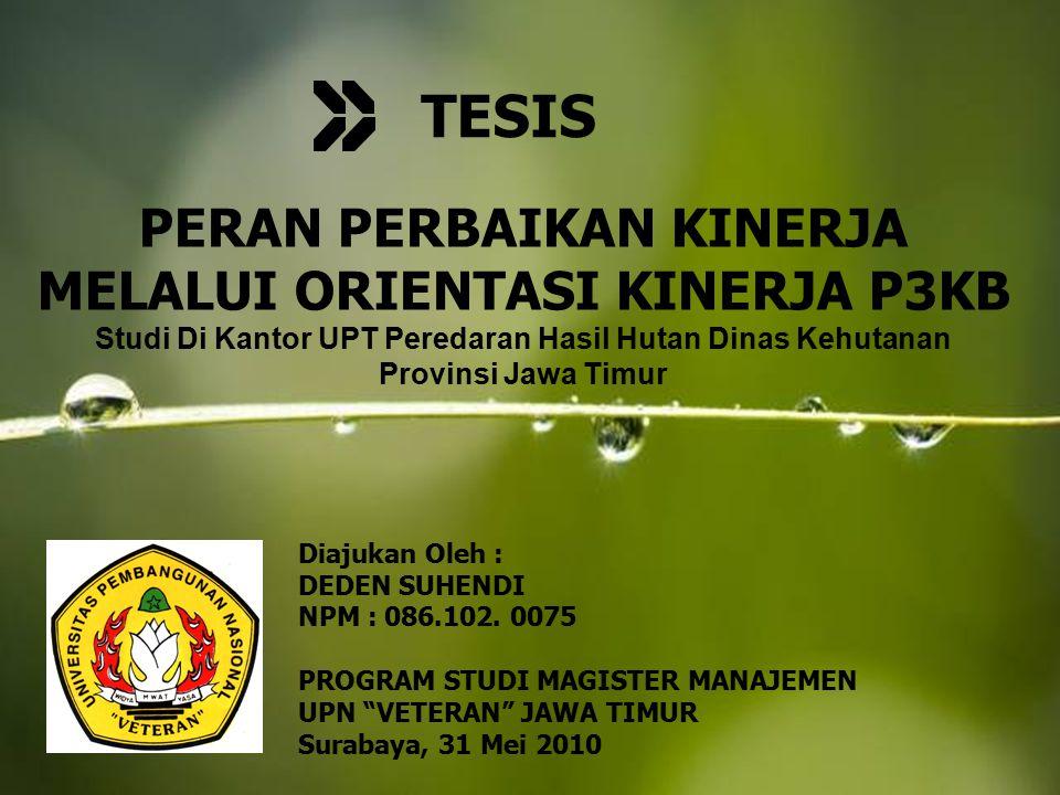 TESIS PERAN PERBAIKAN KINERJA MELALUI ORIENTASI KINERJA P3KB Studi Di Kantor UPT Peredaran Hasil Hutan Dinas Kehutanan.