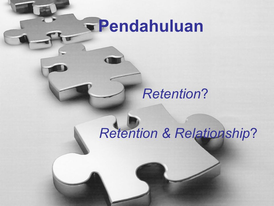 Pendahuluan Retention Retention & Relationship