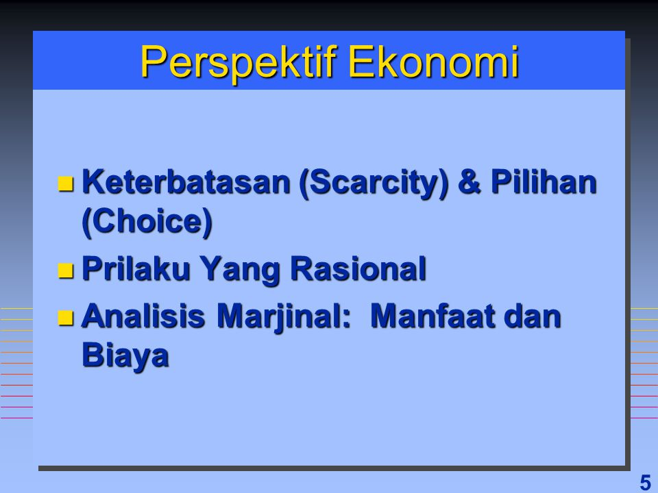Perspektif Ekonomi Keterbatasan (Scarcity) & Pilihan (Choice)