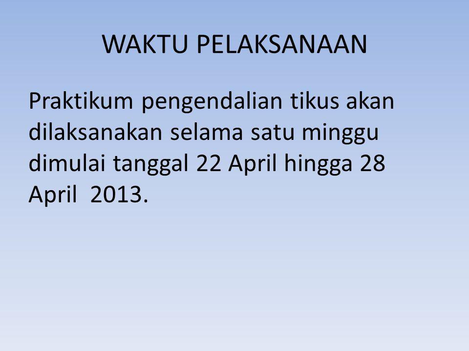 WAKTU PELAKSANAAN Praktikum pengendalian tikus akan dilaksanakan selama satu minggu dimulai tanggal 22 April hingga 28 April 2013.