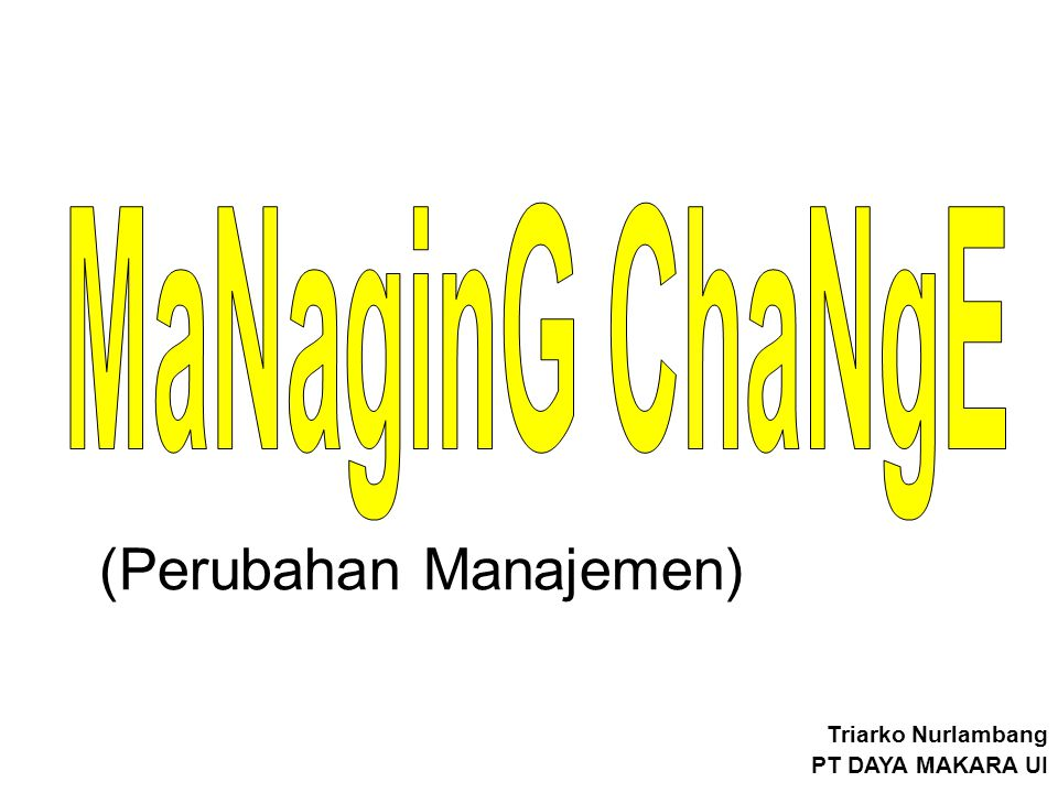 MaNaginG ChaNgE (Perubahan Manajemen) Triarko Nurlambang