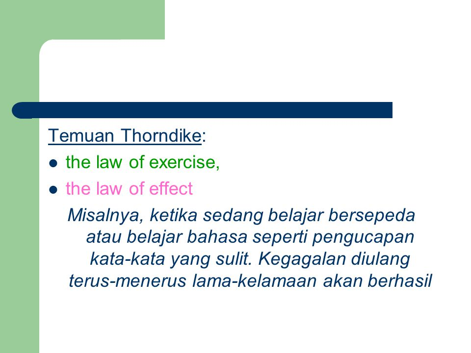 Temuan Thorndike: the law of exercise, the law of effect.