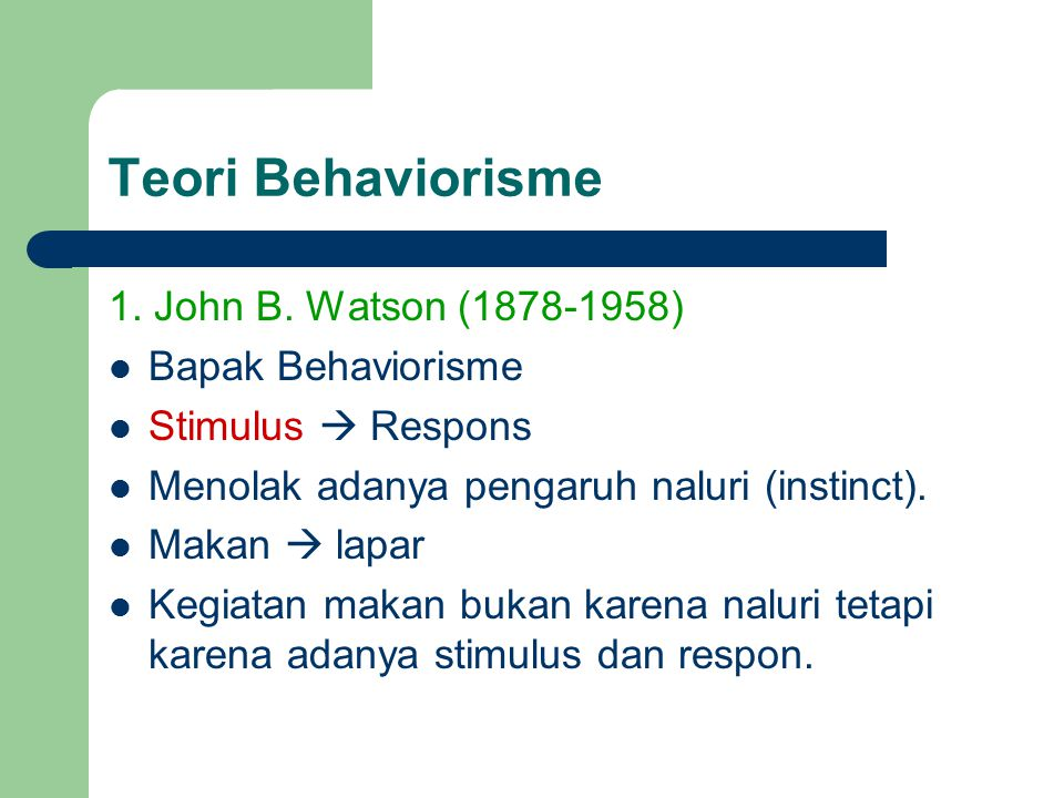 Teori Behaviorisme 1. John B. Watson (1878-1958) Bapak Behaviorisme
