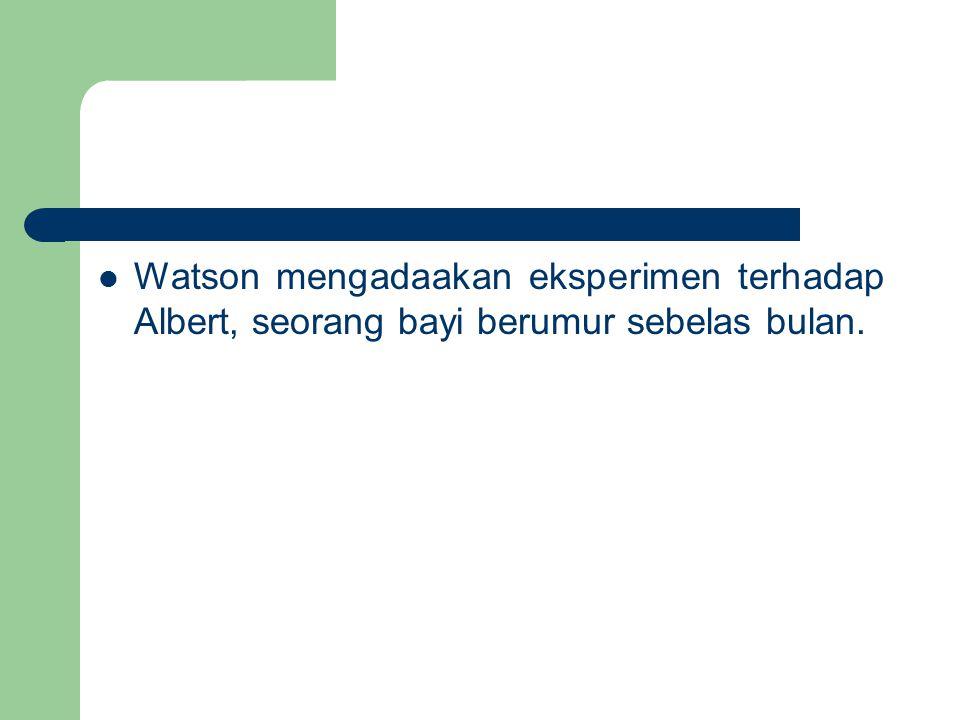 Watson mengadaakan eksperimen terhadap Albert, seorang bayi berumur sebelas bulan.