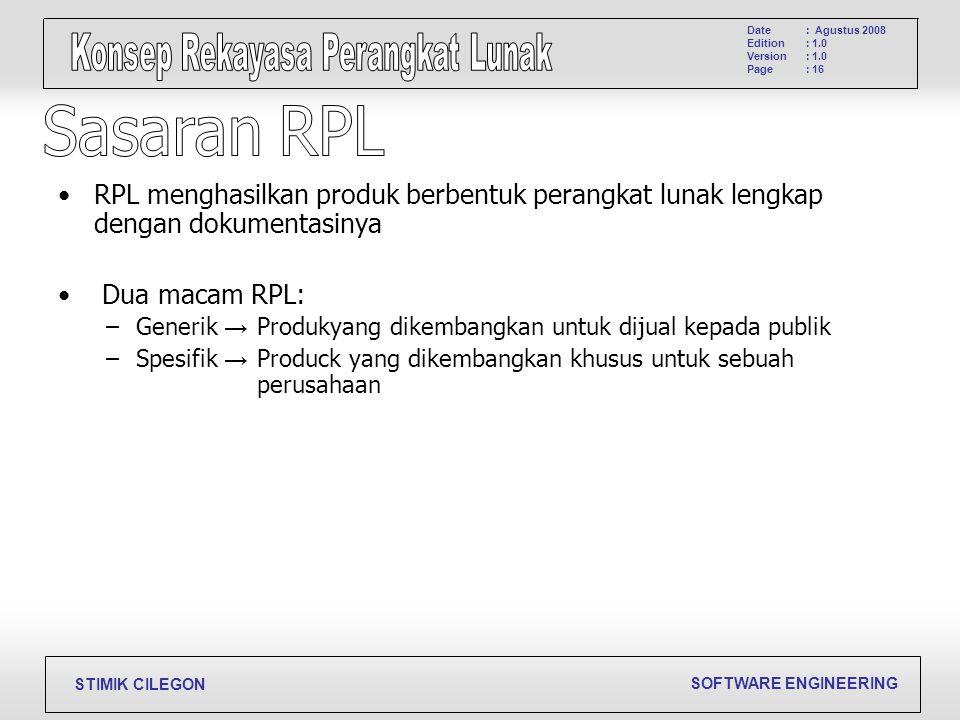 Sasaran RPL RPL menghasilkan produk berbentuk perangkat lunak lengkap dengan dokumentasinya. Dua macam RPL: