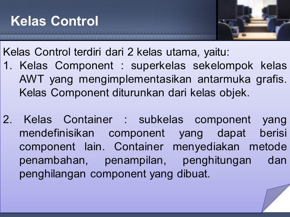 Kelas Control Kelas Control terdiri dari 2 kelas utama, yaitu: