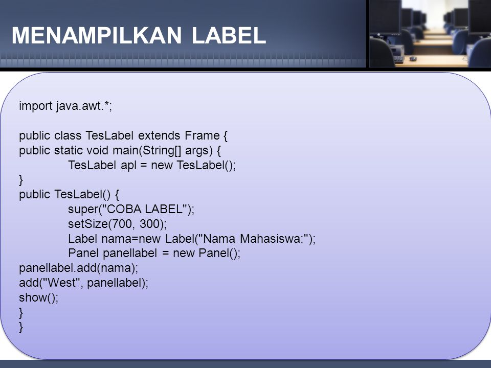MENAMPILKAN LABEL import java.awt.*;