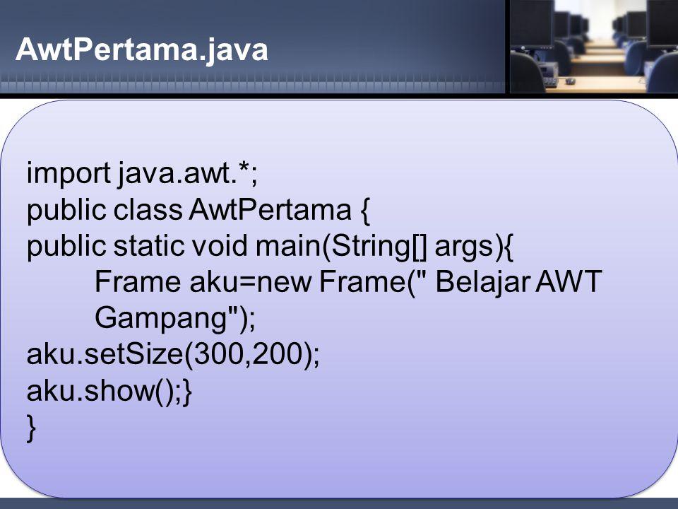 AwtPertama.java import java.awt.*; public class AwtPertama {