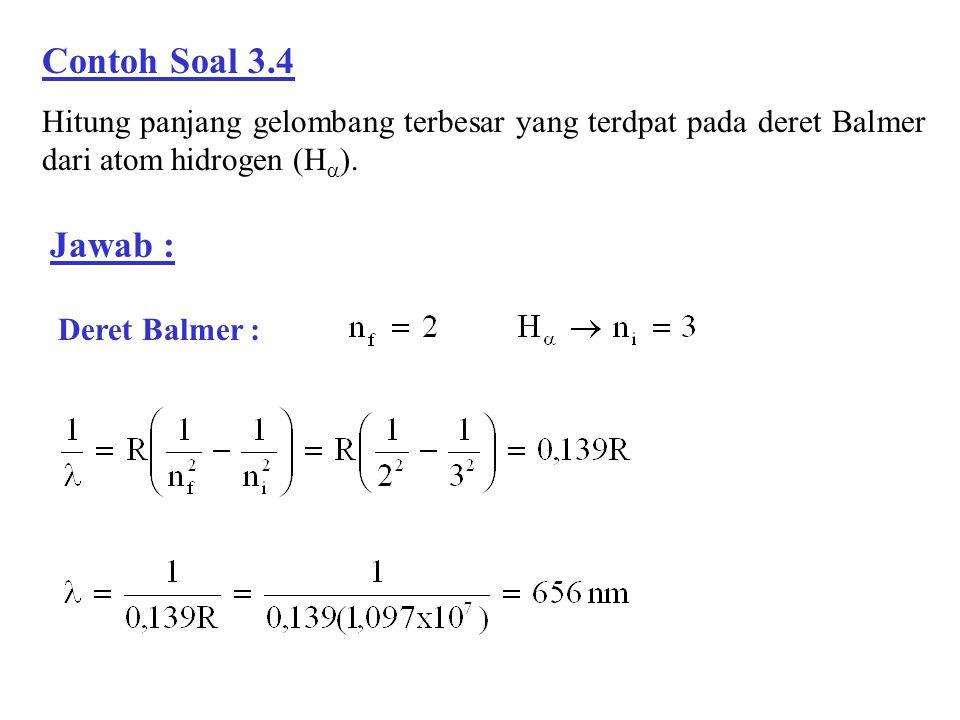 Contoh Soal 3.4 Hitung panjang gelombang terbesar yang terdpat pada deret Balmer dari atom hidrogen (H).