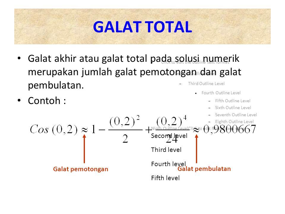 GALAT TOTAL Galat akhir atau galat total pada solusi numerik merupakan jumlah galat pemotongan dan galat pembulatan.