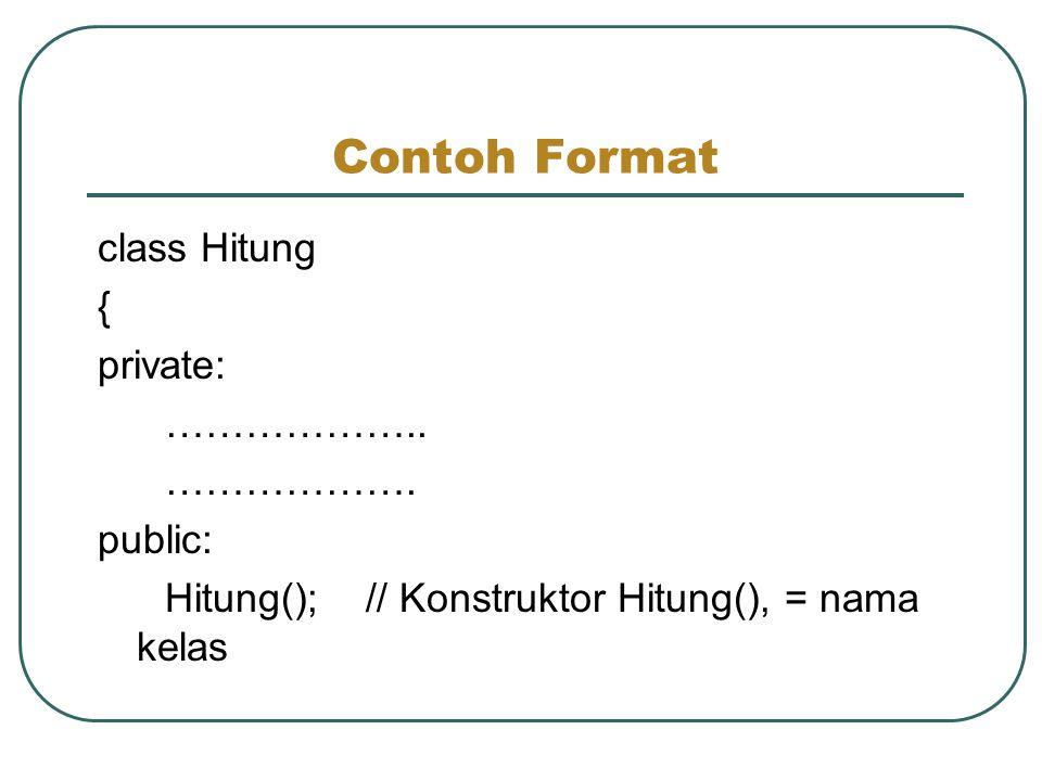 Contoh Format class Hitung { private: ……………….. ………………. public: