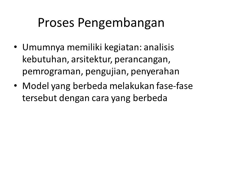 Proses Pengembangan Umumnya memiliki kegiatan: analisis kebutuhan, arsitektur, perancangan, pemrograman, pengujian, penyerahan.