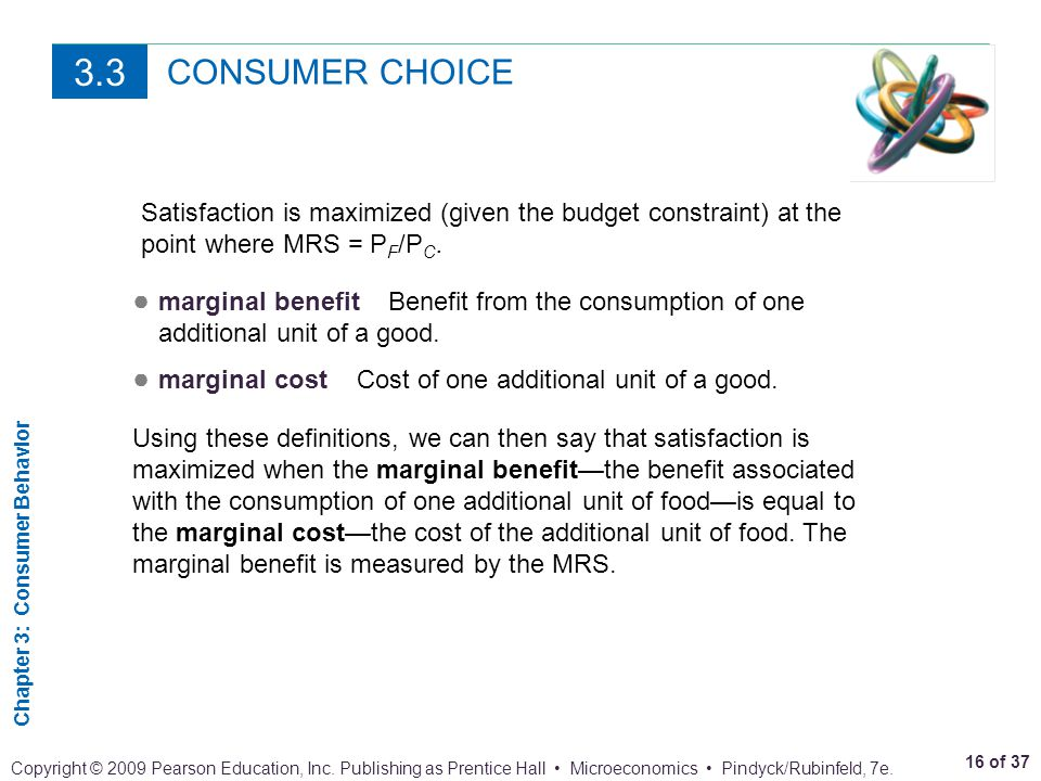 3.3 CONSUMER CHOICE. Satisfaction is maximized (given the budget constraint) at the point where MRS = PF/PC.