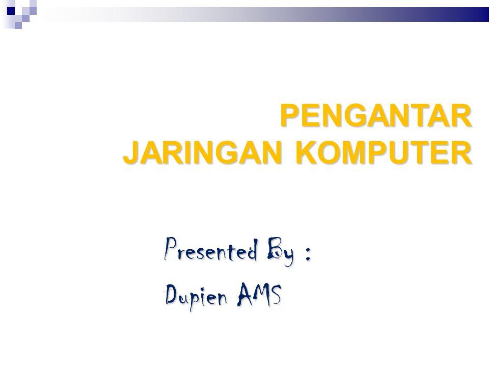 PENGANTAR JARINGAN KOMPUTER  Presented By : Dupien AMS