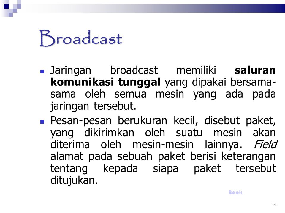 Broadcast Jaringan broadcast memiliki saluran komunikasi tunggal yang dipakai bersama- sama oleh semua mesin yang ada pada jaringan tersebut.