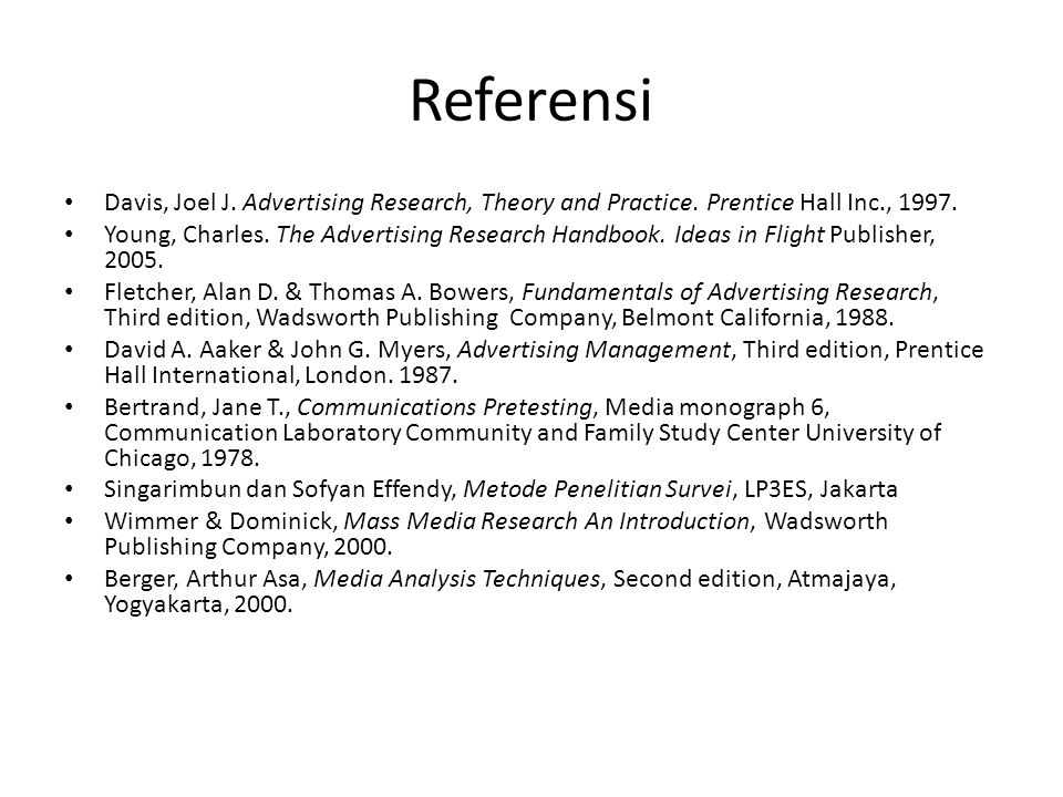 Referensi Davis, Joel J. Advertising Research, Theory and Practice. Prentice Hall Inc., 1997.