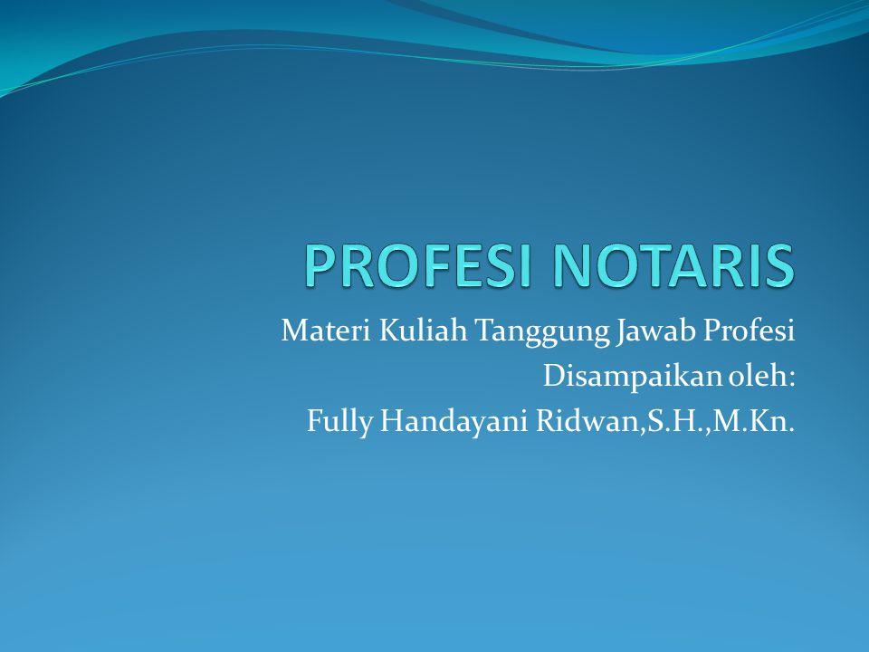 PROFESI NOTARIS Materi Kuliah Tanggung Jawab Profesi Disampaikan oleh: