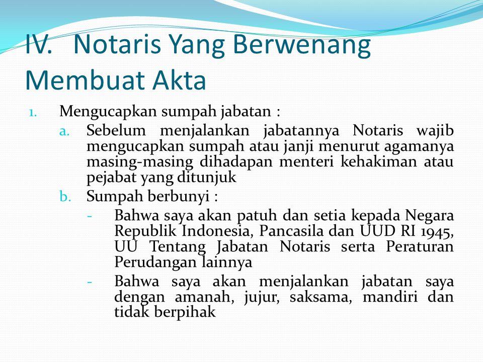 IV. Notaris Yang Berwenang Membuat Akta