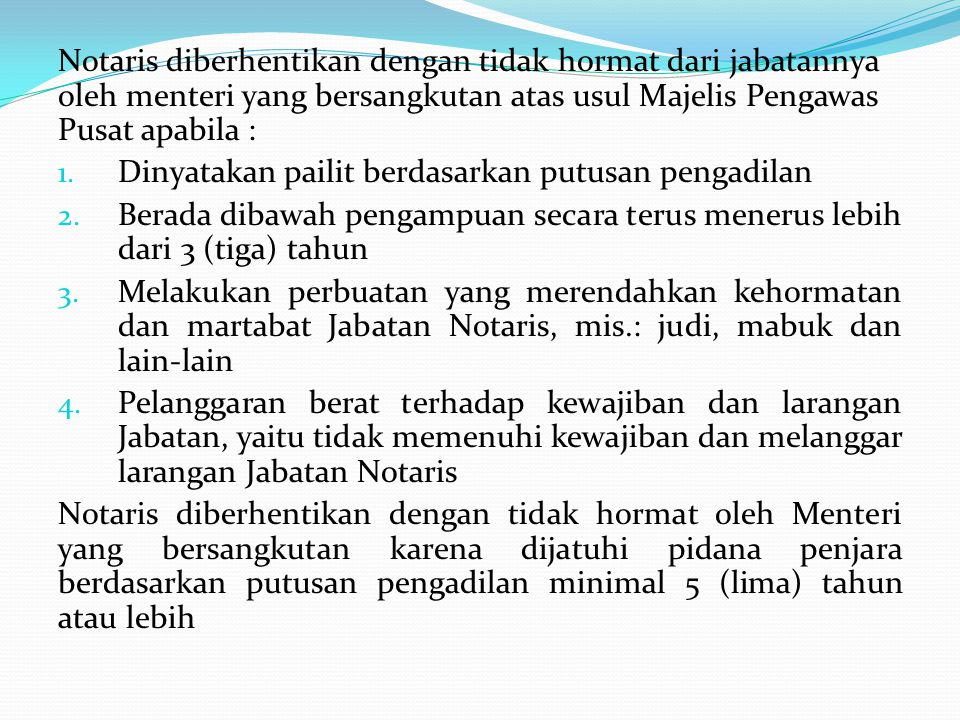 Notaris diberhentikan dengan tidak hormat dari jabatannya oleh menteri yang bersangkutan atas usul Majelis Pengawas Pusat apabila :