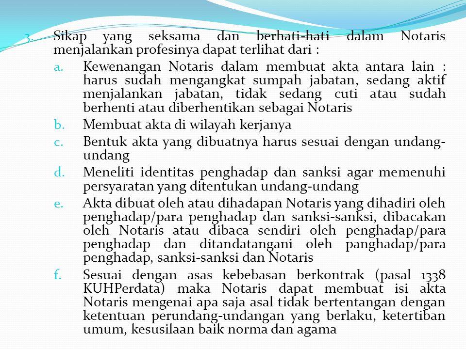 Sikap yang seksama dan berhati-hati dalam Notaris menjalankan profesinya dapat terlihat dari :