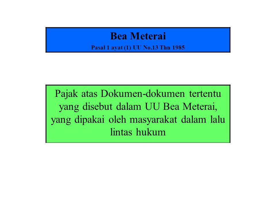 Bea Meterai Pasal 1 ayat (1) UU No.13 Thn 1985.