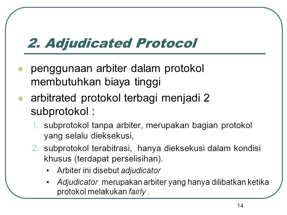 2. Adjudicated Protocol penggunaan arbiter dalam protokol membutuhkan biaya tinggi. arbitrated protokol terbagi menjadi 2 subprotokol :