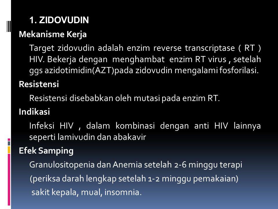 1. ZIDOVUDIN Mekanisme Kerja Target zidovudin adalah enzim reverse transcriptase ( RT ) HIV.