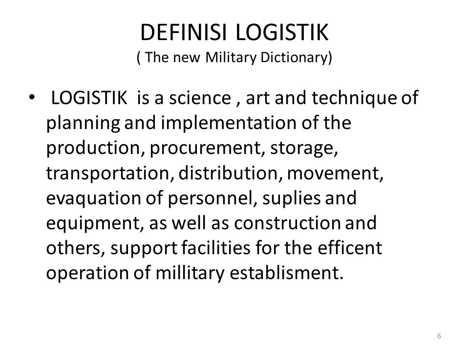 DEFINISI LOGISTIK ( The new Military Dictionary)